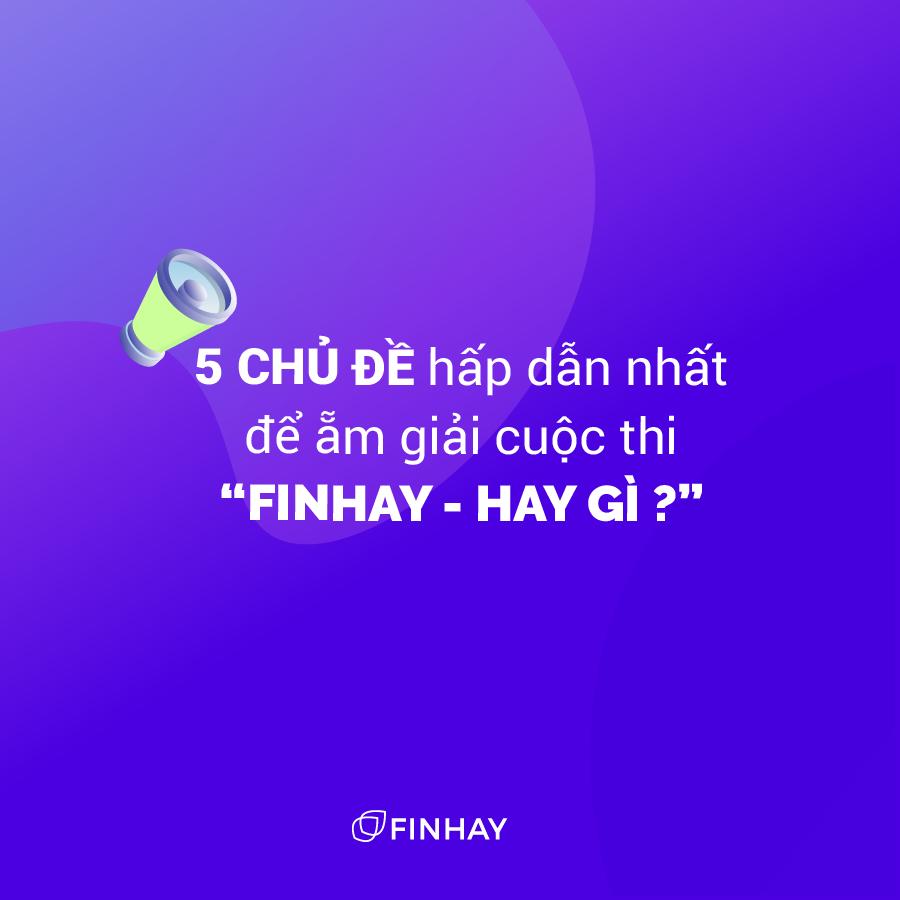 """5 Chủ đề hấp dẫn nhất để ẵm giải cuộc thi """"Finhay – Hay gì?"""""""
